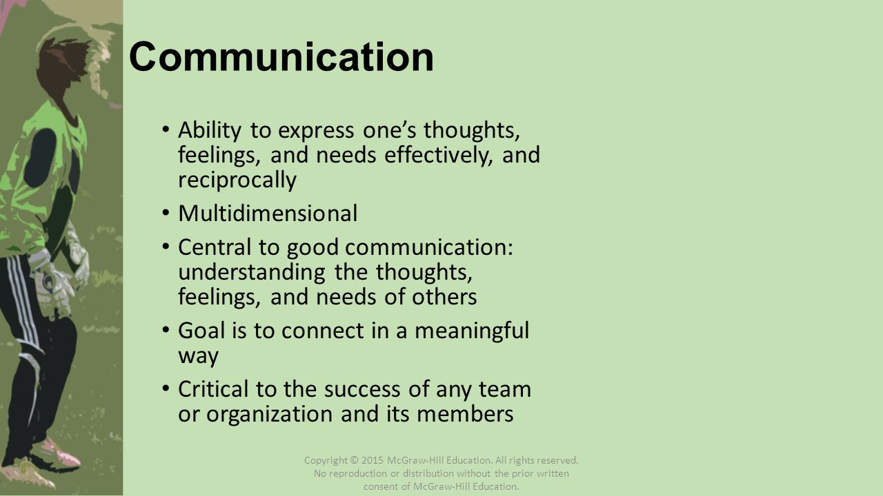 Communication Ability to express one's thoughts, feelings, and needs effectively, and reciprocally.