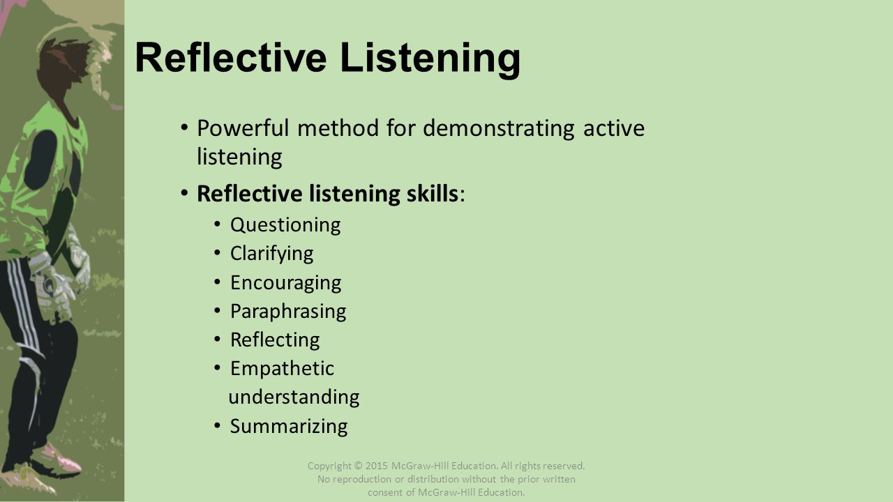 Reflective Listening Powerful method for demonstrating active listening. Reflective listening skills:
