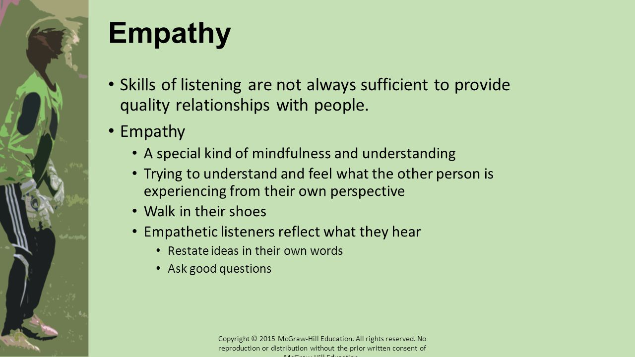 Empathy Skills of listening are not always sufficient to provide quality relationships with people.