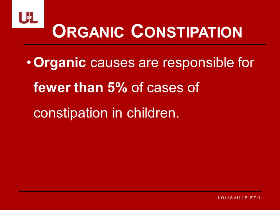 Organic Constipation Organic causes are responsible for fewer than 5% of cases of constipation in children.