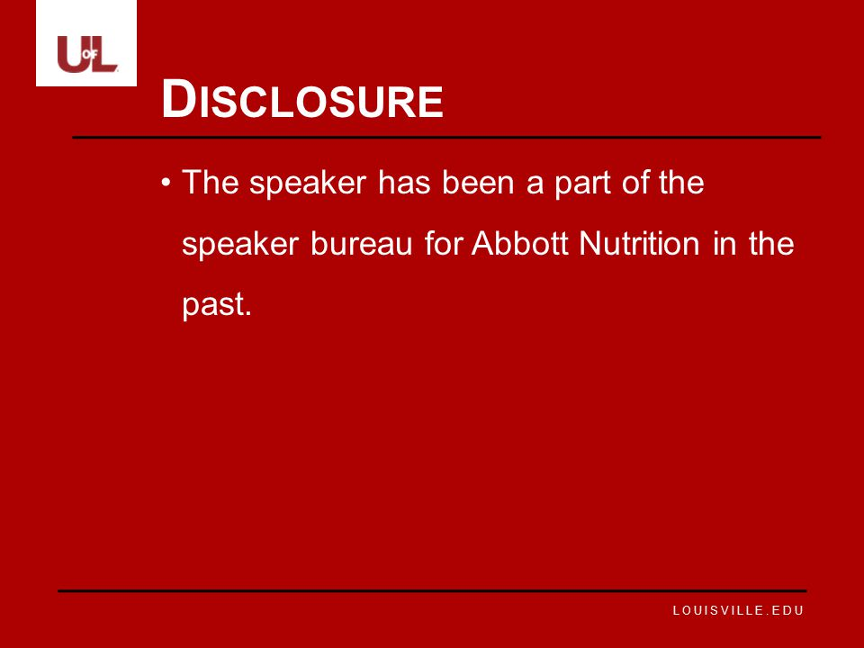Disclosure The speaker has been a part of the speaker bureau for Abbott Nutrition in the past.