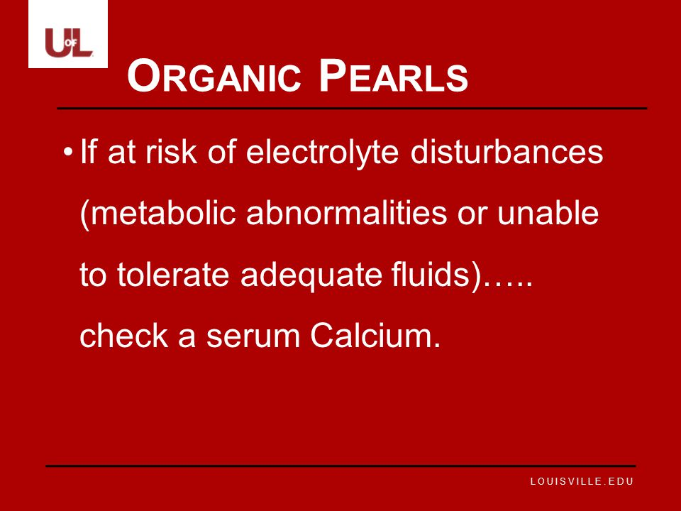Organic Pearls If at risk of electrolyte disturbances (metabolic abnormalities or unable to tolerate adequate fluids)…..