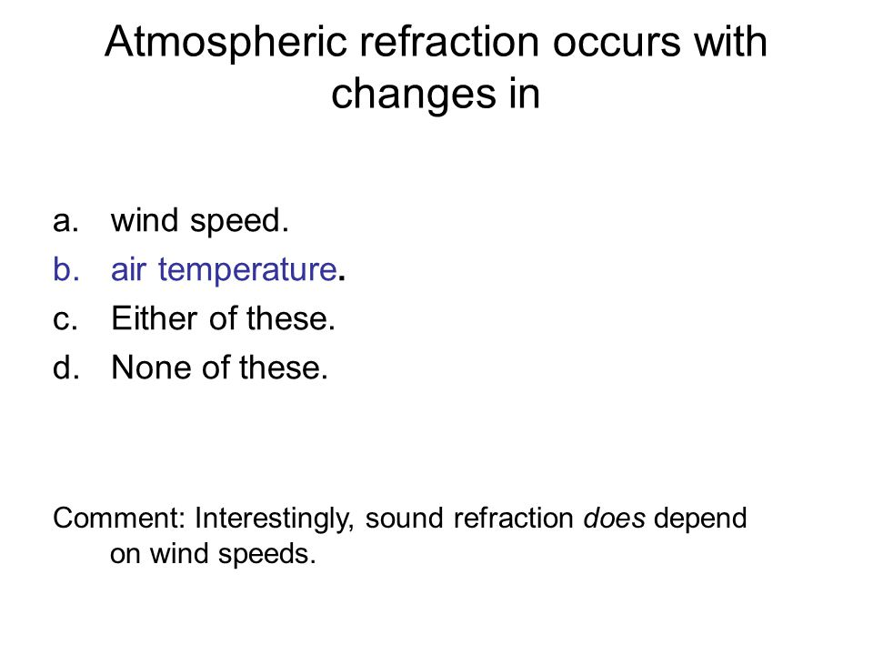 Atmospheric refraction occurs with changes in