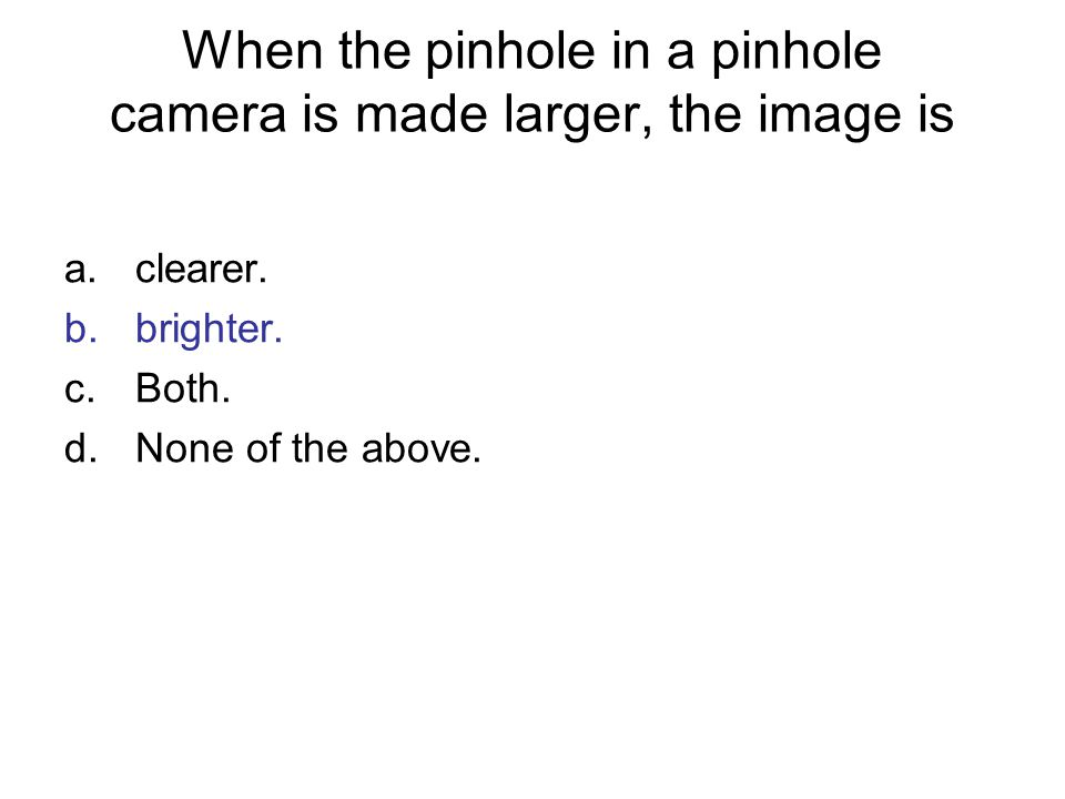When the pinhole in a pinhole camera is made larger, the image is