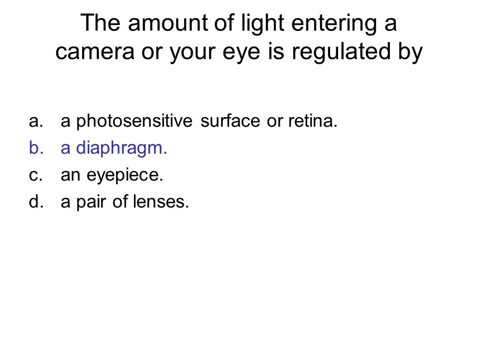 The amount of light entering a camera or your eye is regulated by