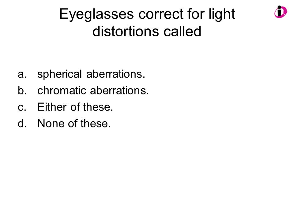 Eyeglasses correct for light distortions called