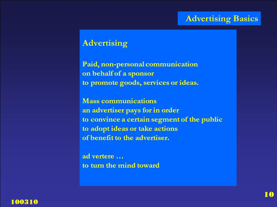 Advertising Basics Advertising Paid, non-personal communication