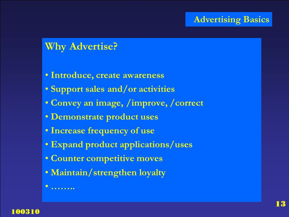 Why Advertise Advertising Basics Introduce, create awareness