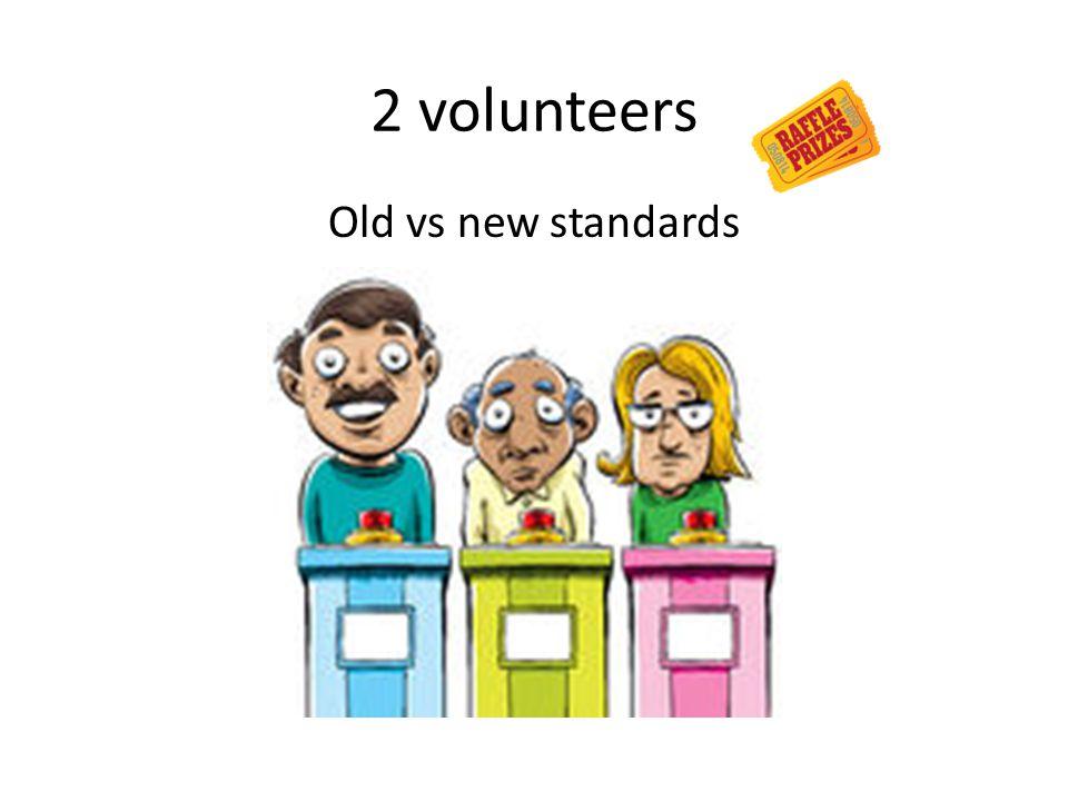 2 volunteers Old vs new standards
