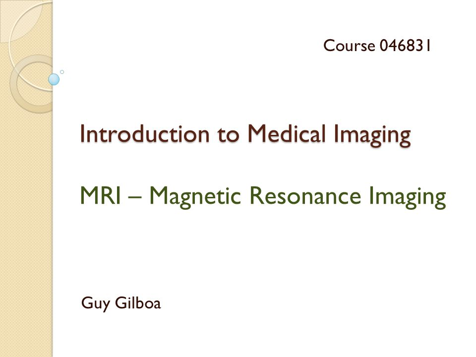 Introduction to Medical Imaging MRI – Magnetic Resonance Imaging