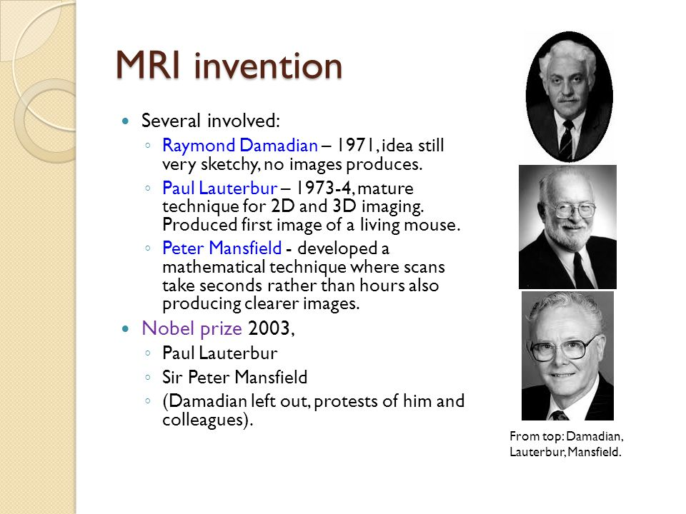 MRI invention Several involved: Nobel prize 2003,