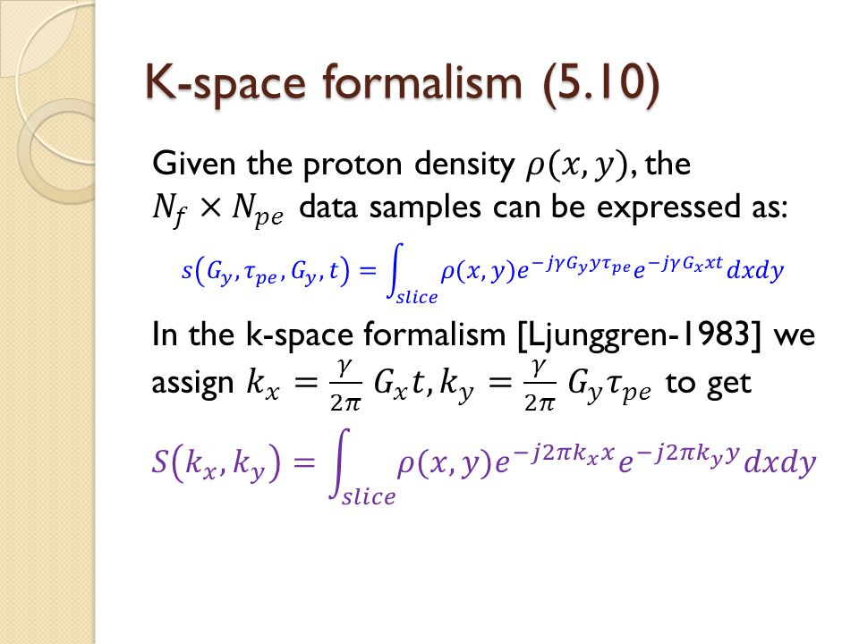 K-space formalism (5.10) Given the proton density 𝜌(𝑥,𝑦), the 𝑁 𝑓 ×𝑁 𝑝𝑒 data samples can be expressed as: