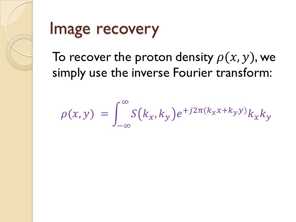 Image recovery To recover the proton density 𝜌(𝑥,𝑦), we simply use the inverse Fourier transform: