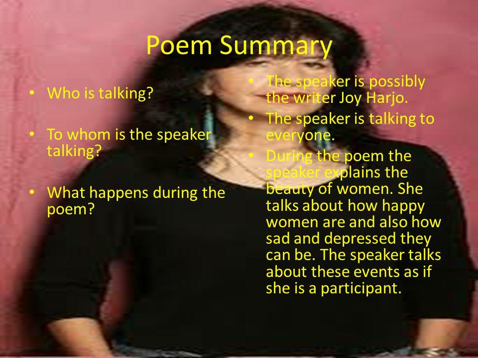 Poem Summary The speaker is possibly the writer Joy Harjo.