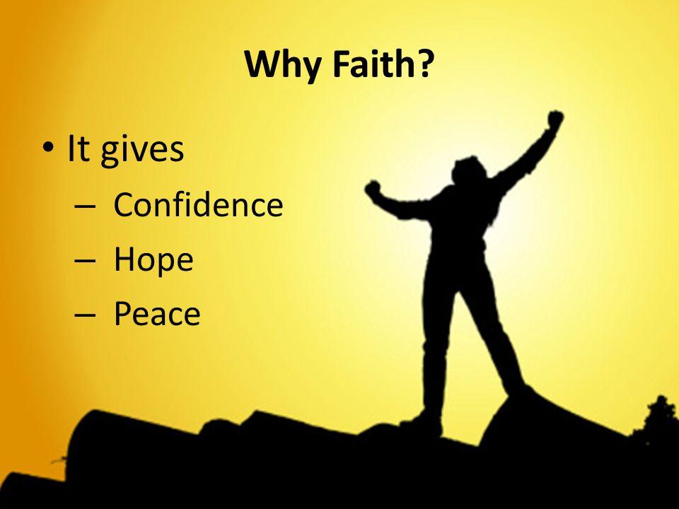 Why Faith It gives Confidence Hope Peace