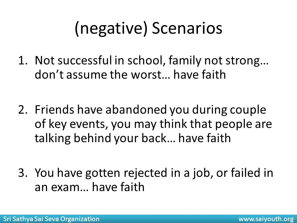 (negative) Scenarios Not successful in school, family not strong… don't assume the worst… have faith.