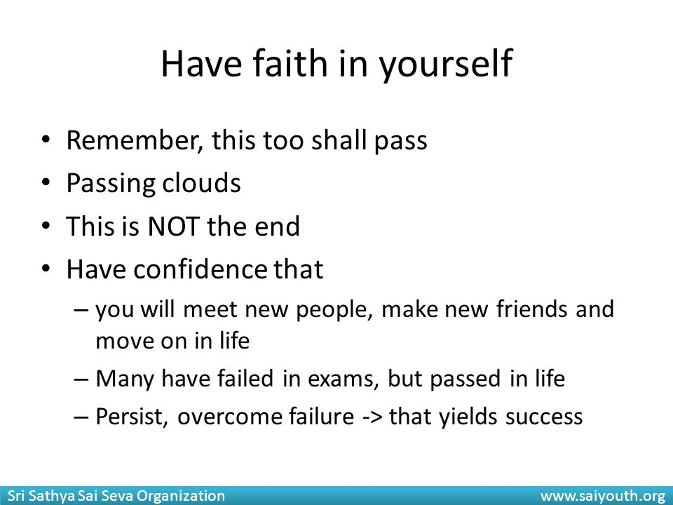 Have faith in yourself Remember, this too shall pass Passing clouds