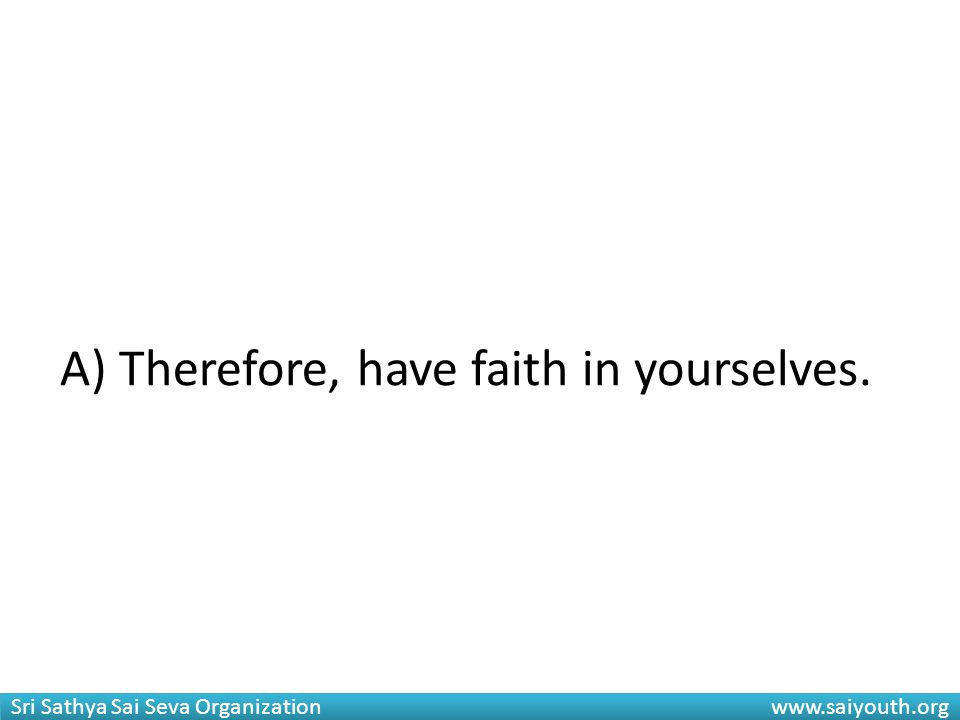 A) Therefore, have faith in yourselves.