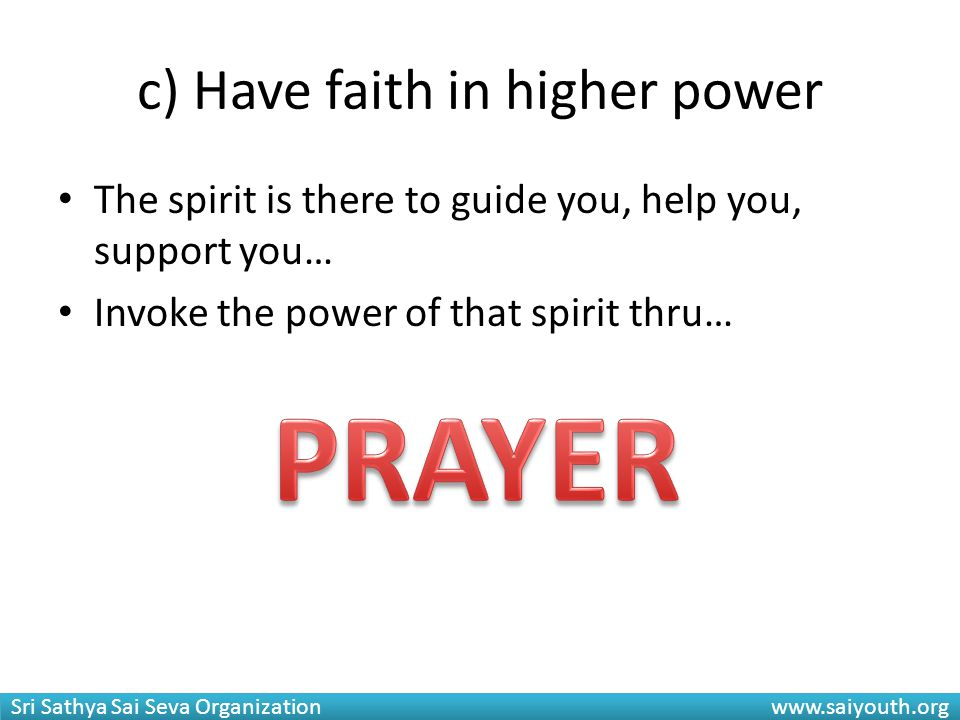 c) Have faith in higher power