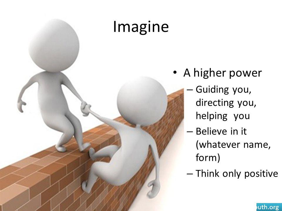 Imagine A higher power Guiding you, directing you, helping you