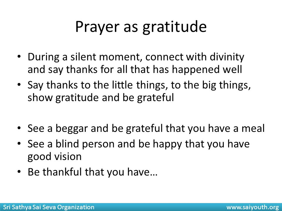Prayer as gratitude During a silent moment, connect with divinity and say thanks for all that has happened well.