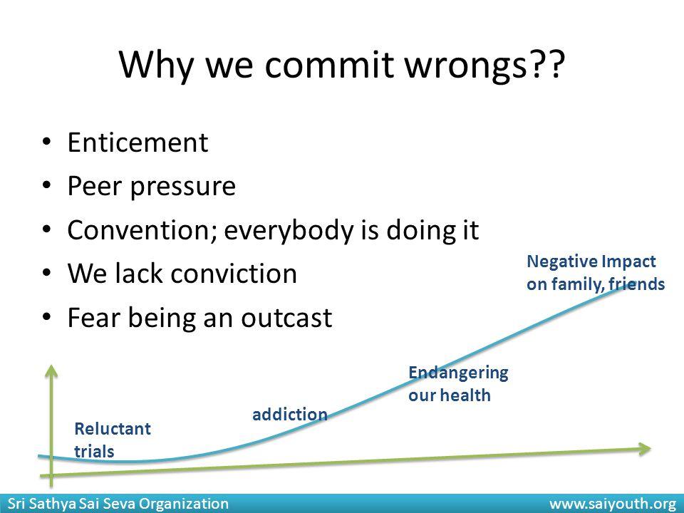 Why we commit wrongs Enticement Peer pressure