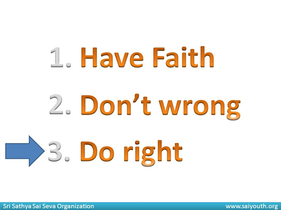 1. Have Faith 2. Don't wrong 3. Do right