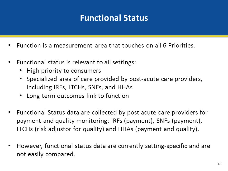 Functional Status Function is a measurement area that touches on all 6 Priorities. Functional status is relevant to all settings: