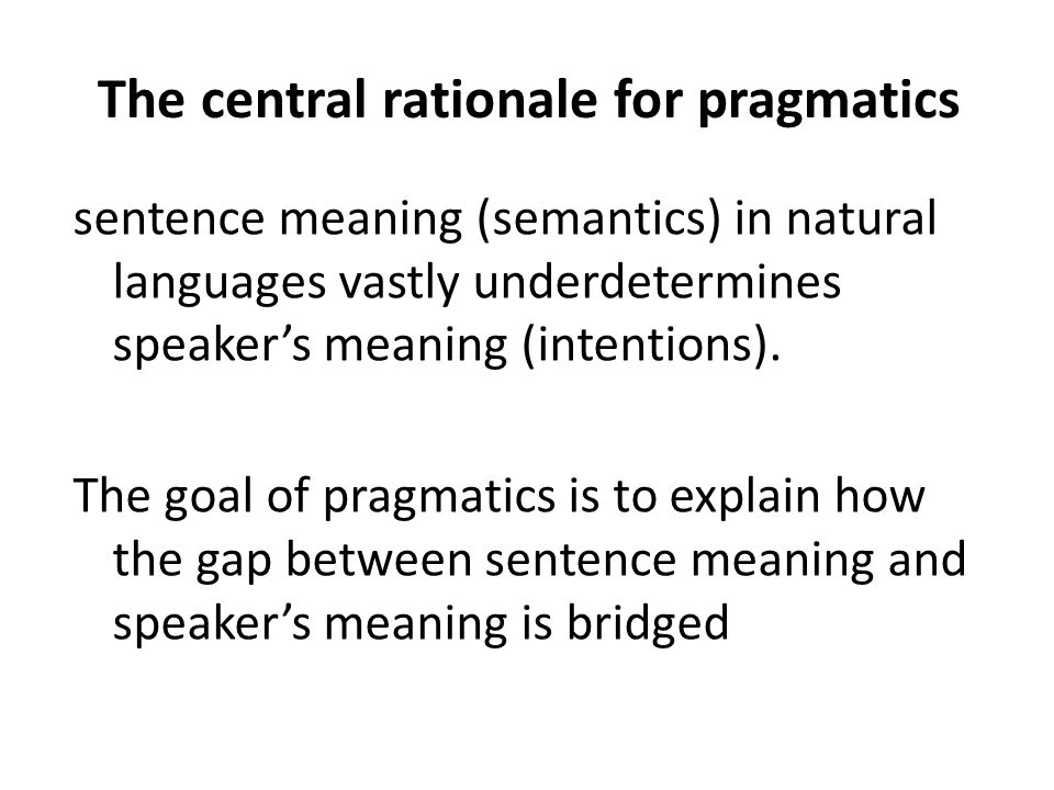 The central rationale for pragmatics