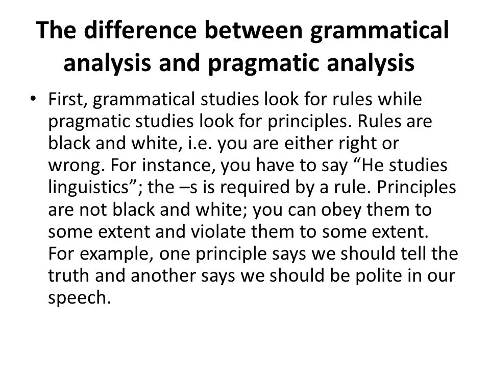The difference between grammatical analysis and pragmatic analysis