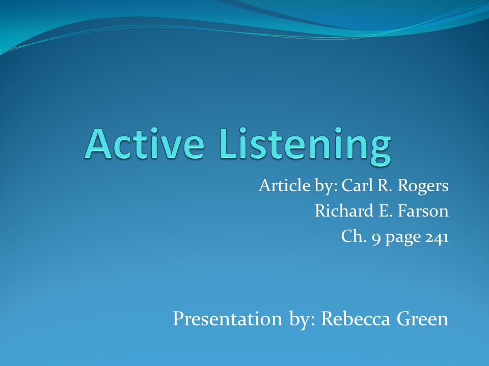 Active Listening Presentation by: Rebecca Green