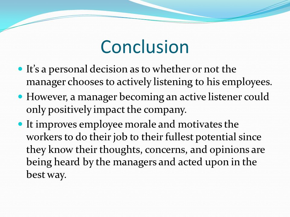 Conclusion It's a personal decision as to whether or not the manager chooses to actively listening to his employees.