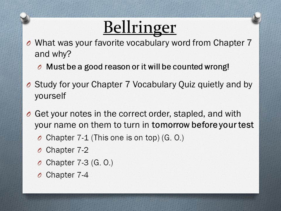 Bellringer What was your favorite vocabulary word from Chapter 7 and why Must be a good reason or it will be counted wrong!
