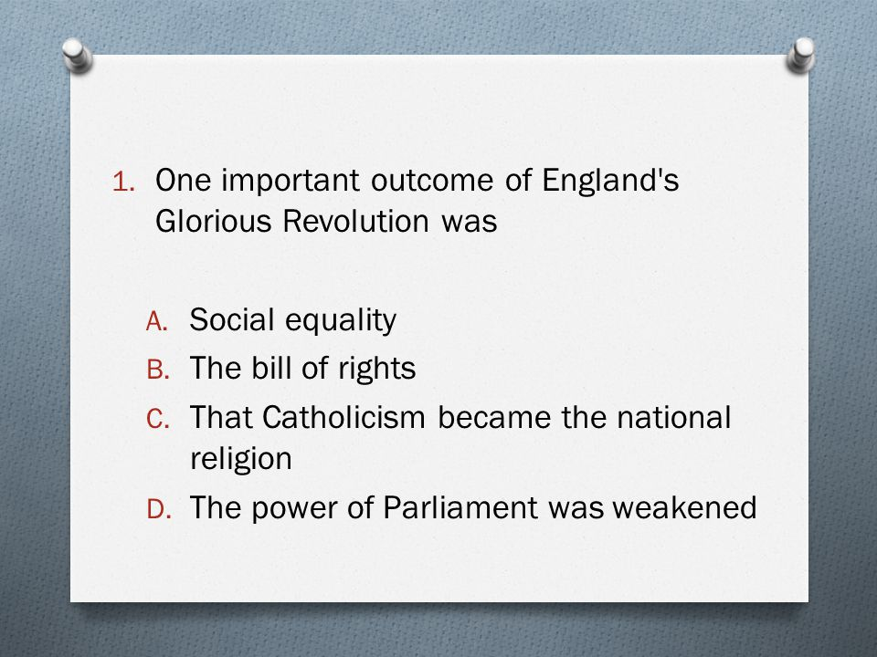 One important outcome of England s Glorious Revolution was