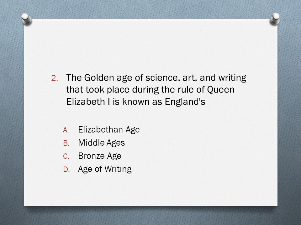 The Golden age of science, art, and writing that took place during the rule of Queen Elizabeth I is known as England s