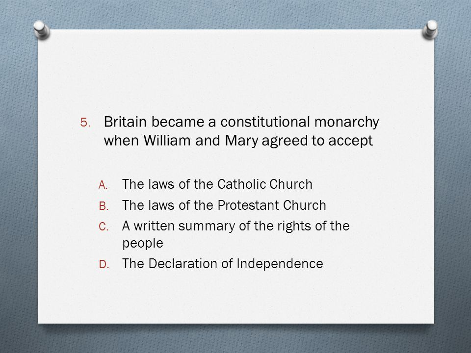 Britain became a constitutional monarchy when William and Mary agreed to accept