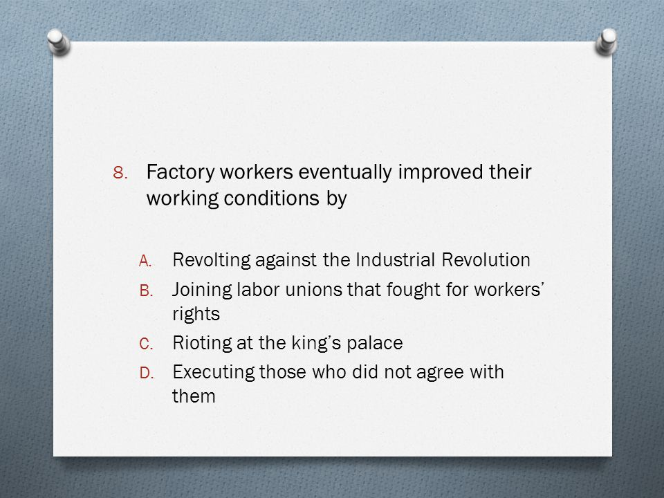 Factory workers eventually improved their working conditions by