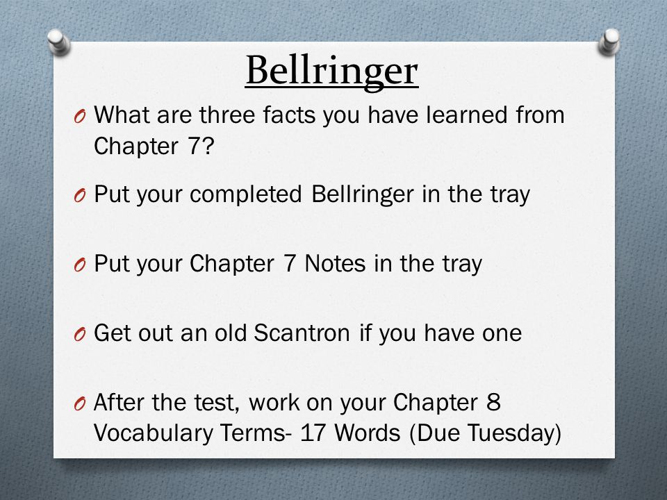 Bellringer What are three facts you have learned from Chapter 7