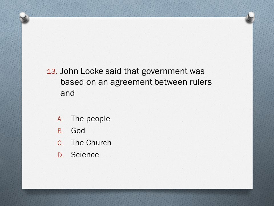 John Locke said that government was based on an agreement between rulers and