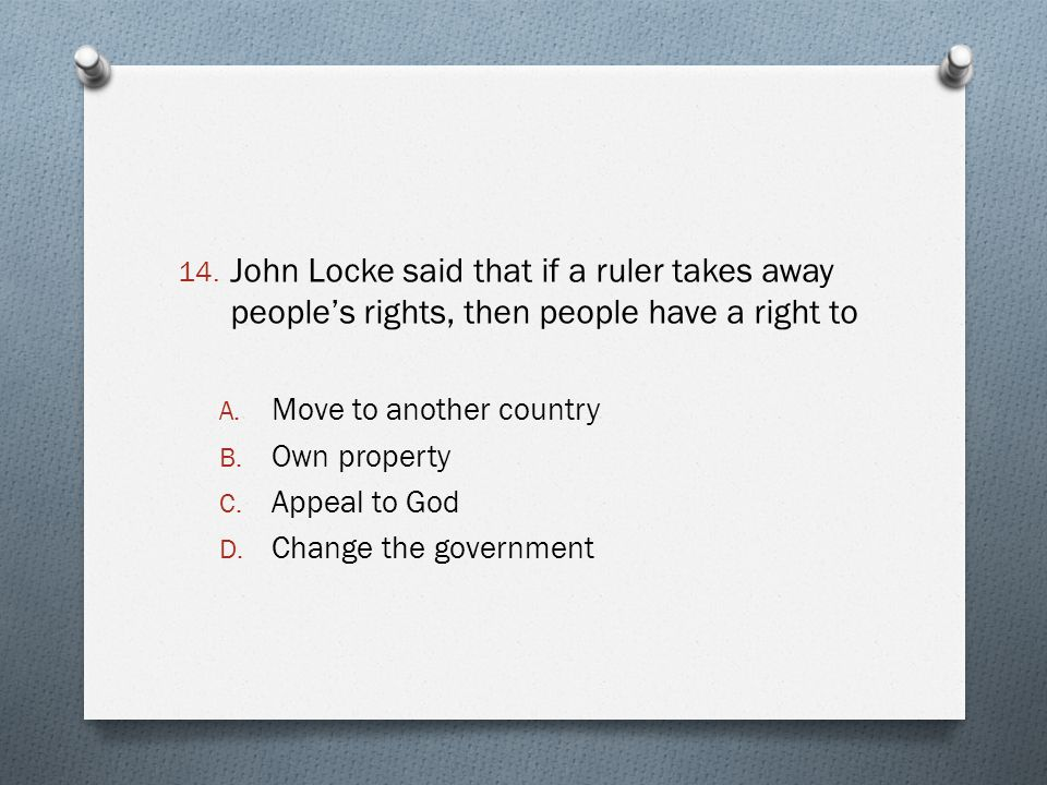 John Locke said that if a ruler takes away people's rights, then people have a right to