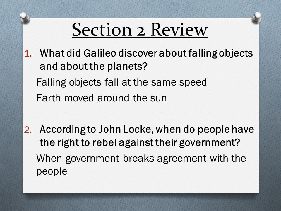 Section 2 Review What did Galileo discover about falling objects and about the planets Falling objects fall at the same speed.