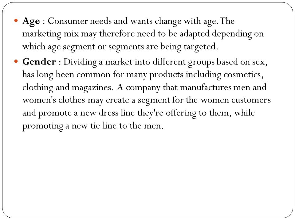 Age : Consumer needs and wants change with age