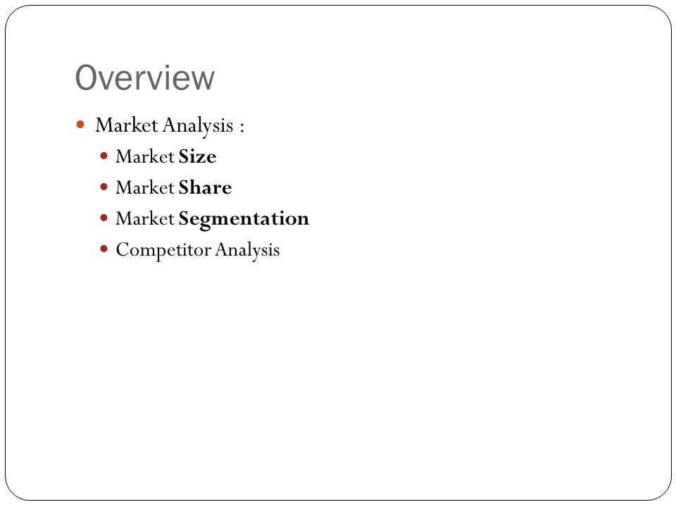 Overview Market Analysis : Market Size Market Share
