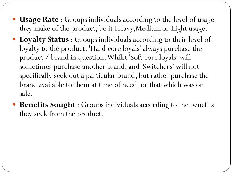 Usage Rate : Groups individuals according to the level of usage they make of the product, be it Heavy,Medium or Light usage.