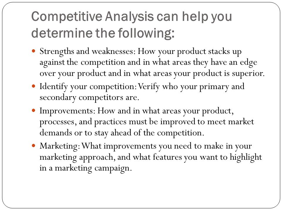 Competitive Analysis can help you determine the following: