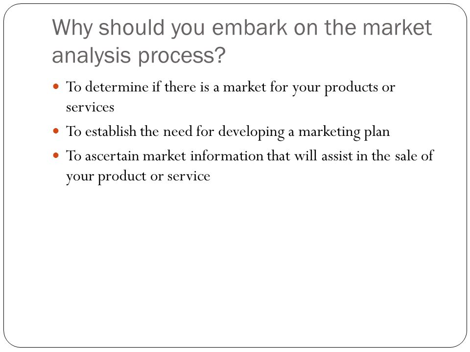 Why should you embark on the market analysis process