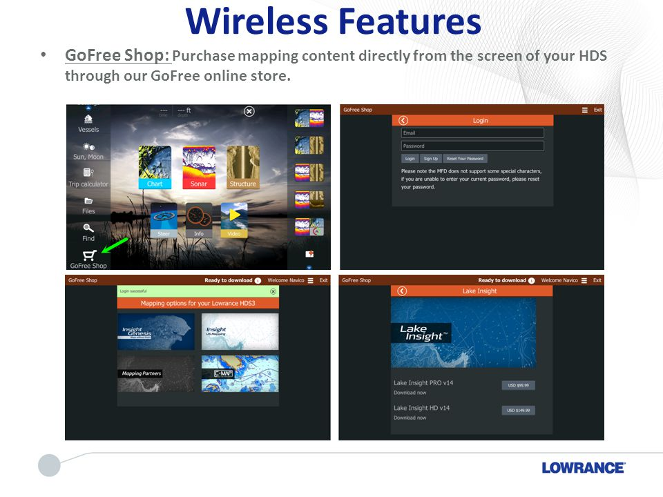 Wireless Features GoFree Shop: Purchase mapping content directly from the screen of your HDS through our GoFree online store.