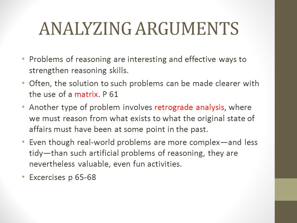 ANALYZING ARGUMENTS Problems of reasoning are interesting and effective ways to strengthen reasoning skills.