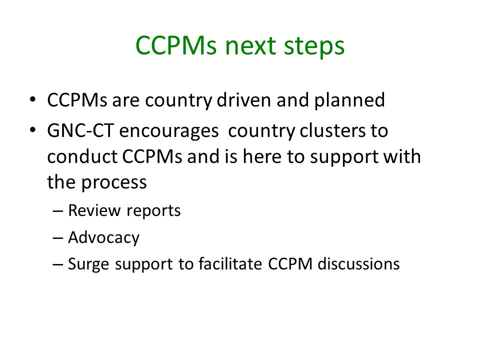 CCPMs next steps CCPMs are country driven and planned