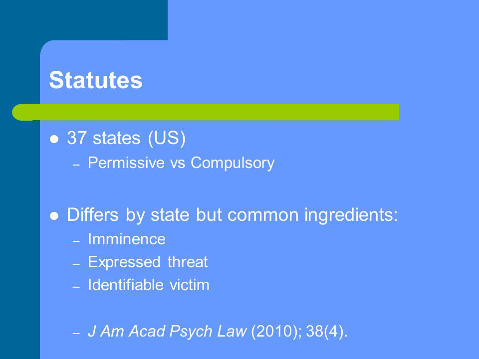 Statutes 37 states (US) Differs by state but common ingredients: